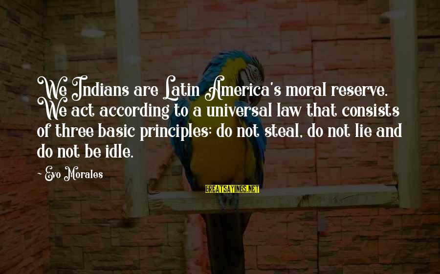 Lie Sayings By Evo Morales: We Indians are Latin America's moral reserve. We act according to a universal law that