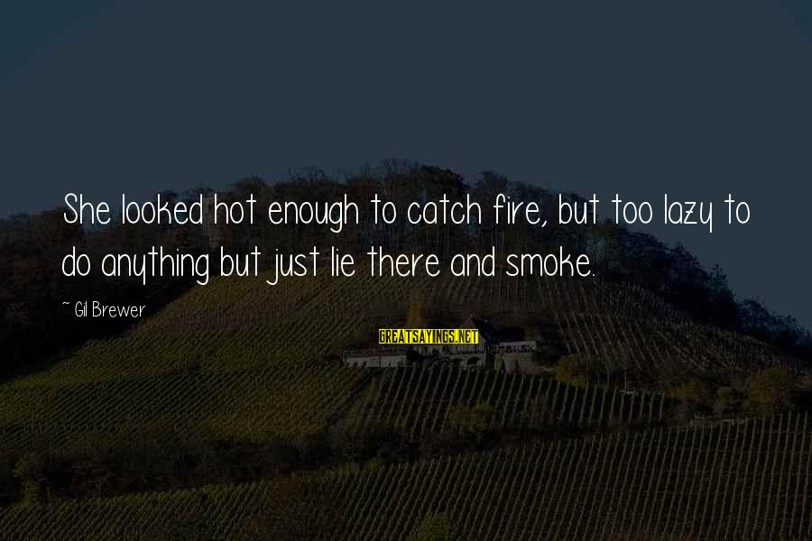 Lie Sayings By Gil Brewer: She looked hot enough to catch fire, but too lazy to do anything but just