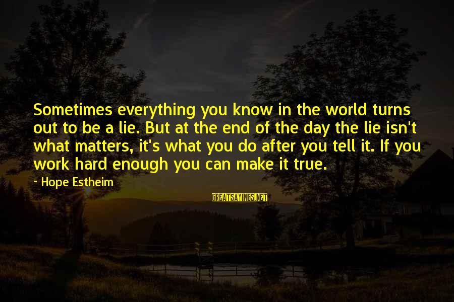 Lie Sayings By Hope Estheim: Sometimes everything you know in the world turns out to be a lie. But at