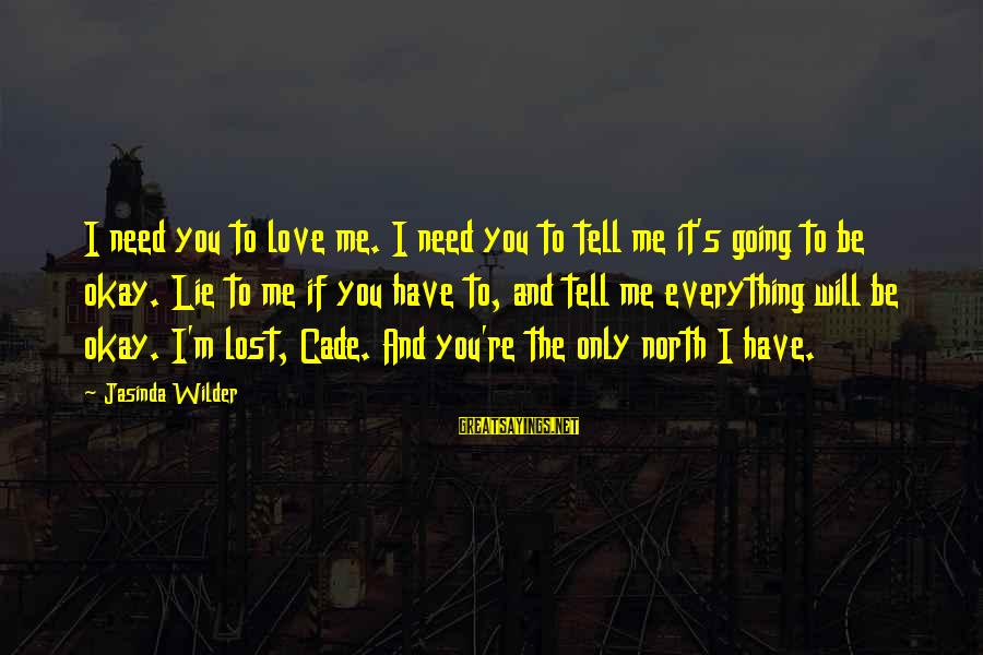 Lie Sayings By Jasinda Wilder: I need you to love me. I need you to tell me it's going to