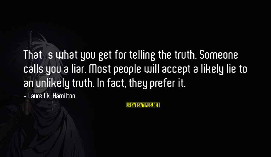 Lie Sayings By Laurell K. Hamilton: That's what you get for telling the truth. Someone calls you a liar. Most people
