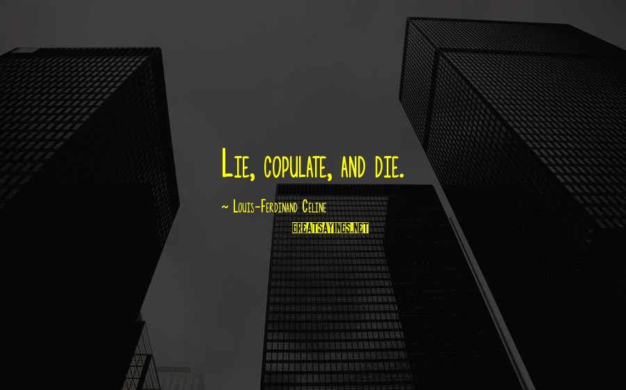 Lie Sayings By Louis-Ferdinand Celine: Lie, copulate, and die.