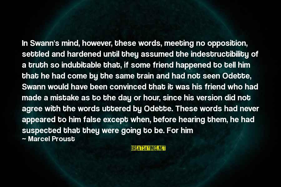 Lie Sayings By Marcel Proust: In Swann's mind, however, these words, meeting no opposition, settled and hardened until they assumed