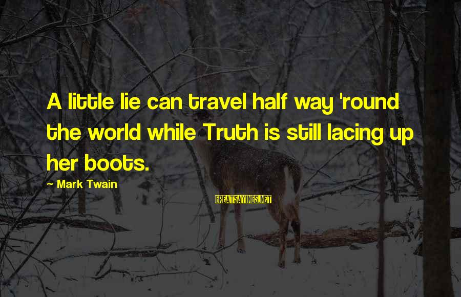 Lie Sayings By Mark Twain: A little lie can travel half way 'round the world while Truth is still lacing