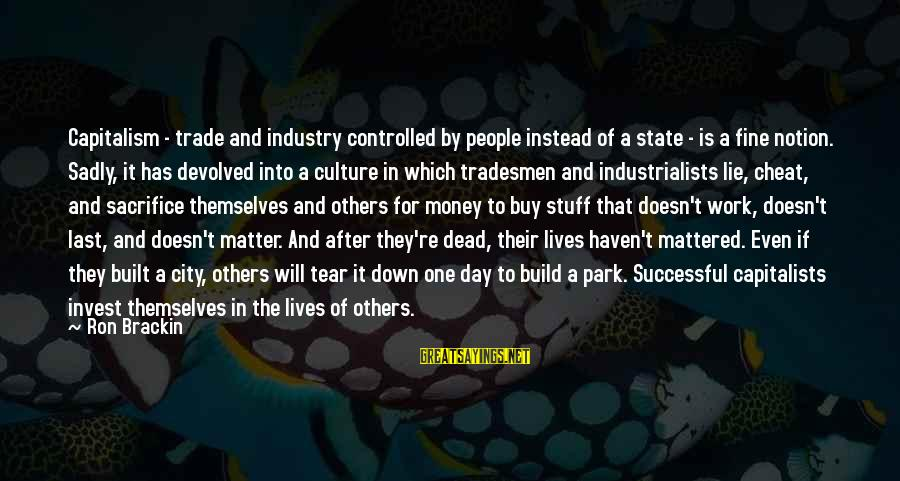 Lie Sayings By Ron Brackin: Capitalism - trade and industry controlled by people instead of a state - is a