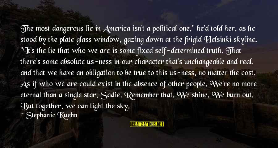 """Lie Sayings By Stephanie Kuehn: The most dangerous lie in America isn't a political one,"""" he'd told her, as he"""