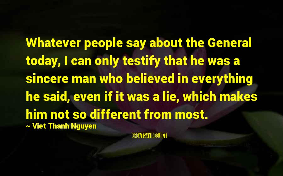 Lie Sayings By Viet Thanh Nguyen: Whatever people say about the General today, I can only testify that he was a