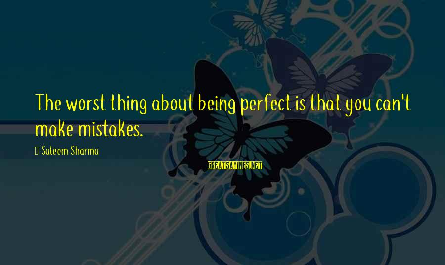 Liebal Sayings By Saleem Sharma: The worst thing about being perfect is that you can't make mistakes.