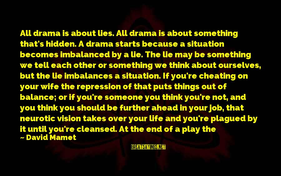 Lies And Drama Sayings By David Mamet: All drama is about lies. All drama is about something that's hidden. A drama starts