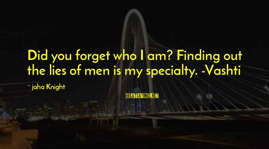Lies And Drama Sayings By Jaha Knight: Did you forget who I am? Finding out the lies of men is my specialty.