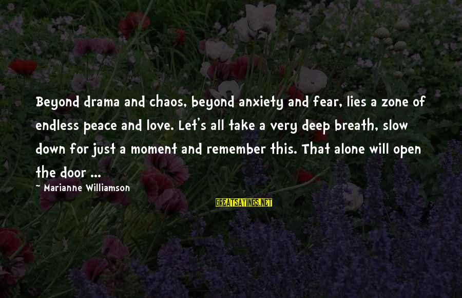Lies And Drama Sayings By Marianne Williamson: Beyond drama and chaos, beyond anxiety and fear, lies a zone of endless peace and