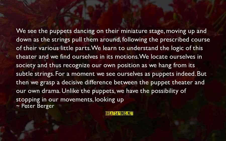 Lies And Drama Sayings By Peter Berger: We see the puppets dancing on their miniature stage, moving up and down as the