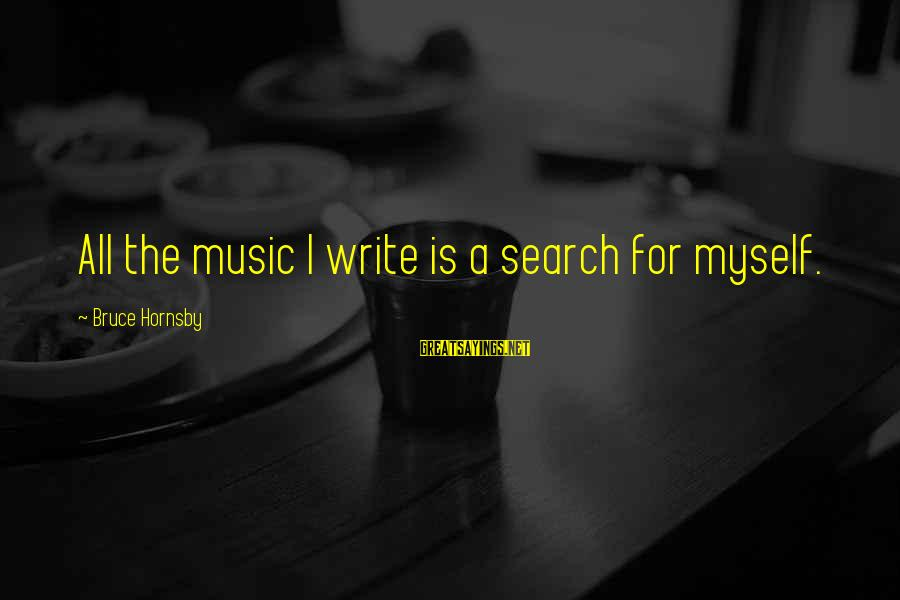 Lies And Trust In A Relationship Sayings By Bruce Hornsby: All the music I write is a search for myself.