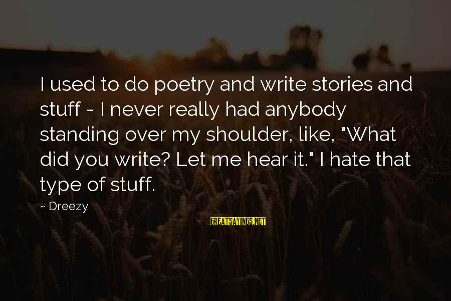 Lies And Trust In A Relationship Sayings By Dreezy: I used to do poetry and write stories and stuff - I never really had