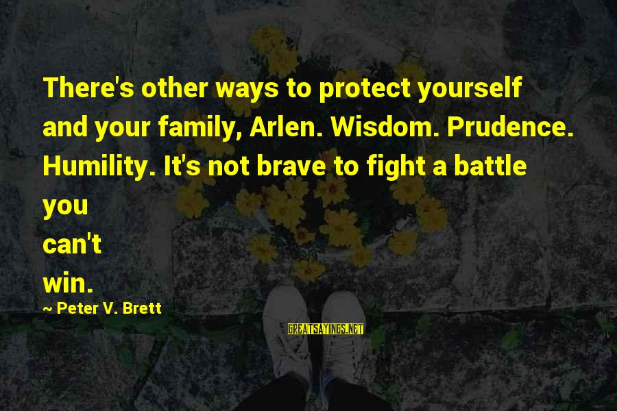 Lies And Trust In A Relationship Sayings By Peter V. Brett: There's other ways to protect yourself and your family, Arlen. Wisdom. Prudence. Humility. It's not