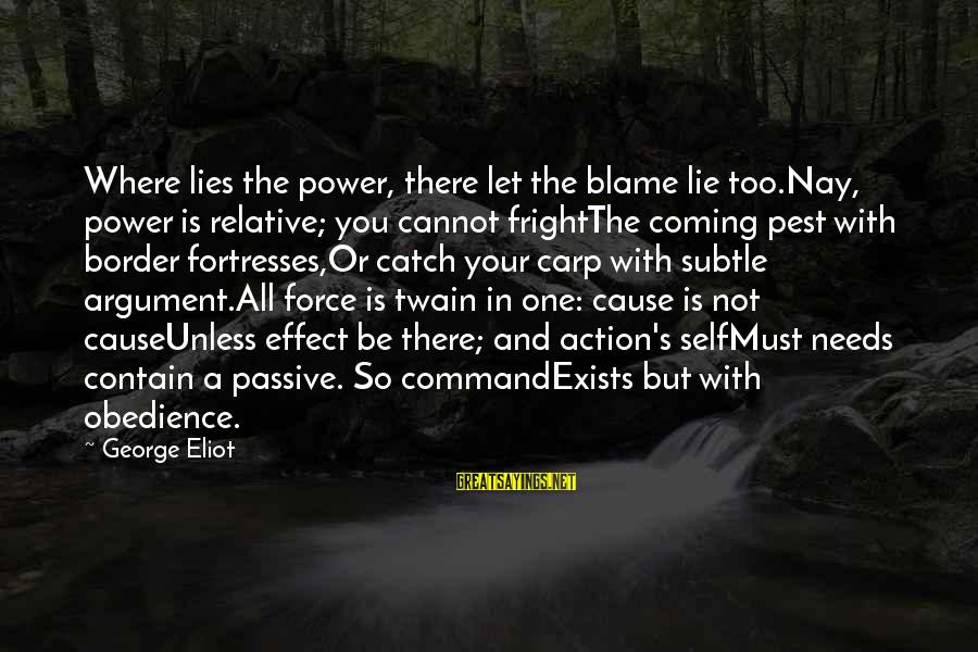 Lies Coming Out Sayings By George Eliot: Where lies the power, there let the blame lie too.Nay, power is relative; you cannot