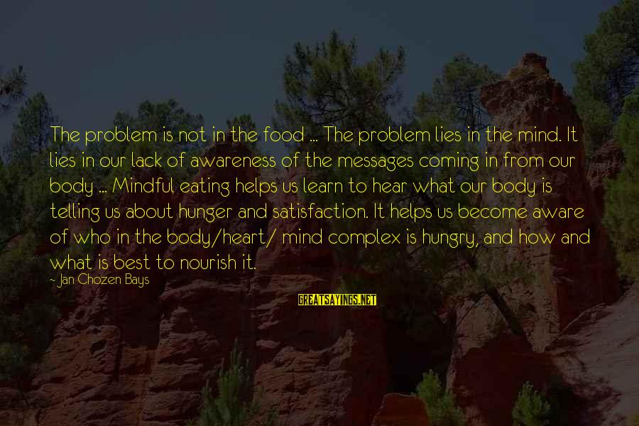 Lies Coming Out Sayings By Jan Chozen Bays: The problem is not in the food ... The problem lies in the mind. It