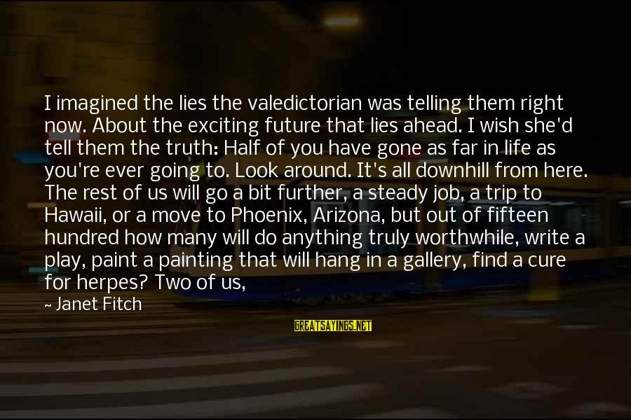 Lies Coming Out Sayings By Janet Fitch: I imagined the lies the valedictorian was telling them right now. About the exciting future