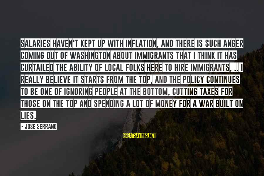 Lies Coming Out Sayings By Jose Serrano: Salaries haven't kept up with inflation, and there is such anger coming out of Washington