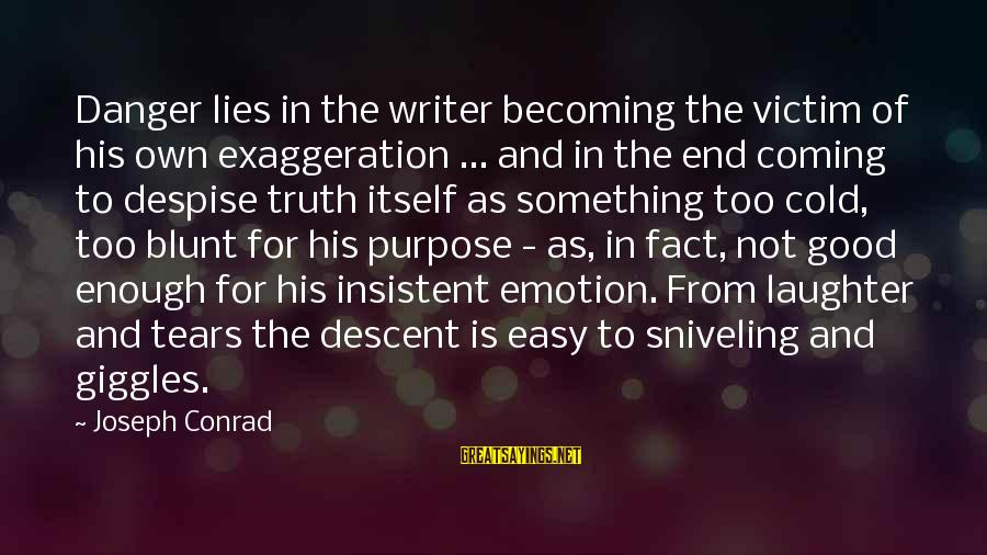 Lies Coming Out Sayings By Joseph Conrad: Danger lies in the writer becoming the victim of his own exaggeration ... and in