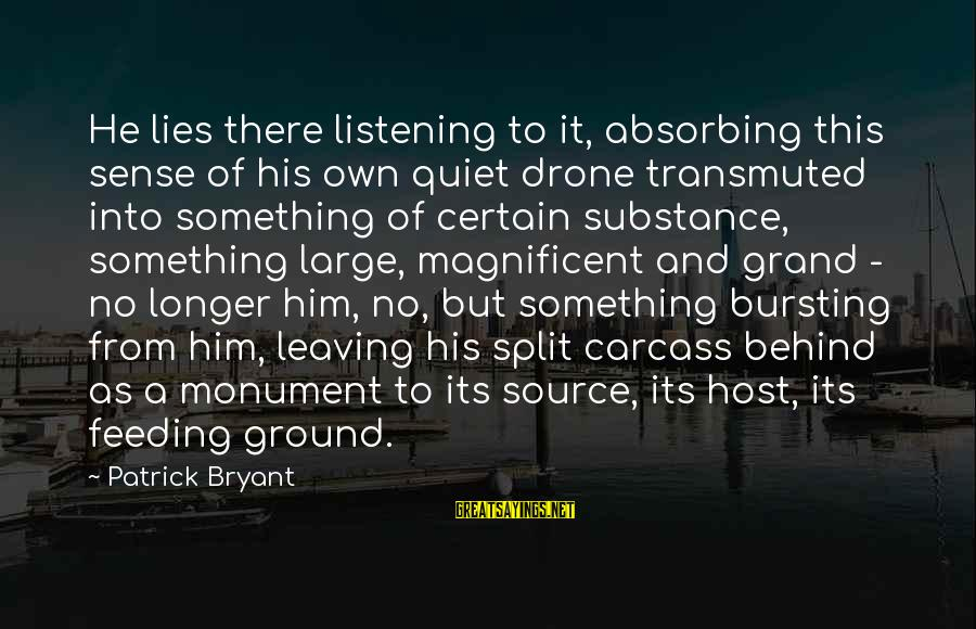 Lies Coming Out Sayings By Patrick Bryant: He lies there listening to it, absorbing this sense of his own quiet drone transmuted