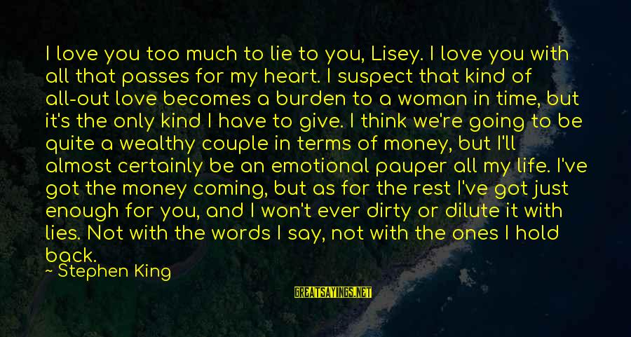 Lies Coming Out Sayings By Stephen King: I love you too much to lie to you, Lisey. I love you with all