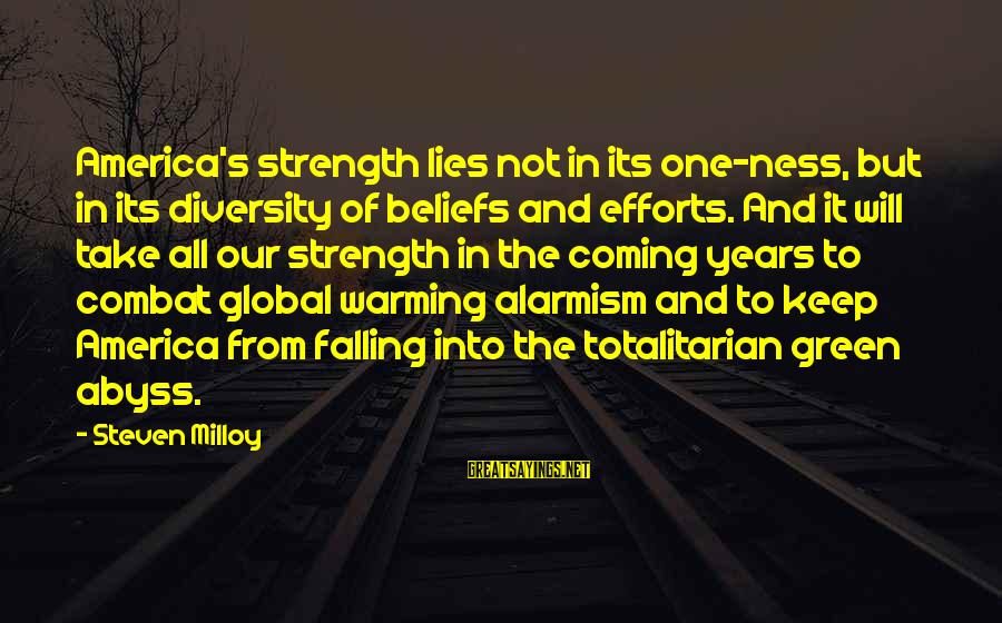 Lies Coming Out Sayings By Steven Milloy: America's strength lies not in its one-ness, but in its diversity of beliefs and efforts.