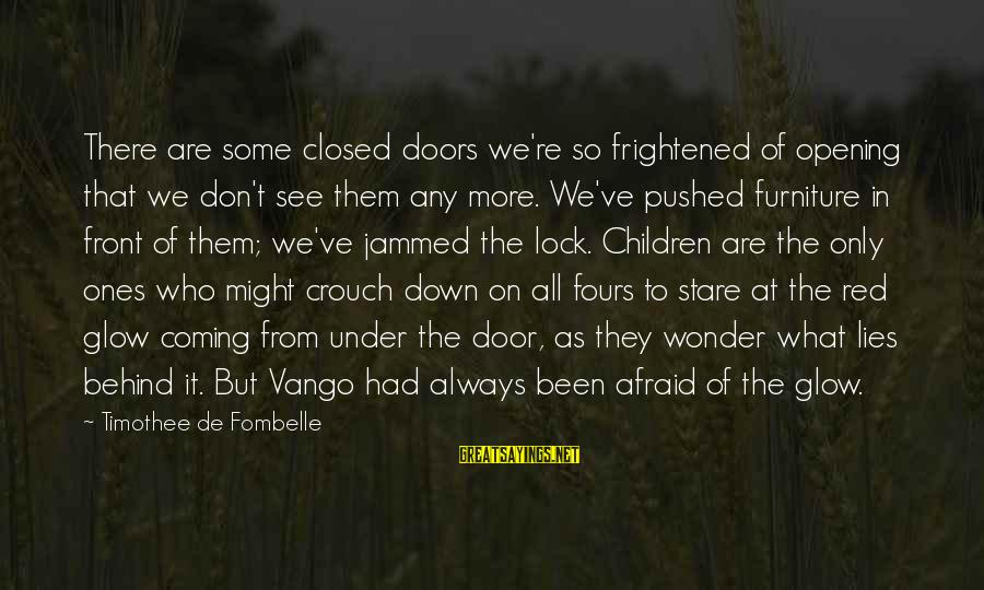 Lies Coming Out Sayings By Timothee De Fombelle: There are some closed doors we're so frightened of opening that we don't see them