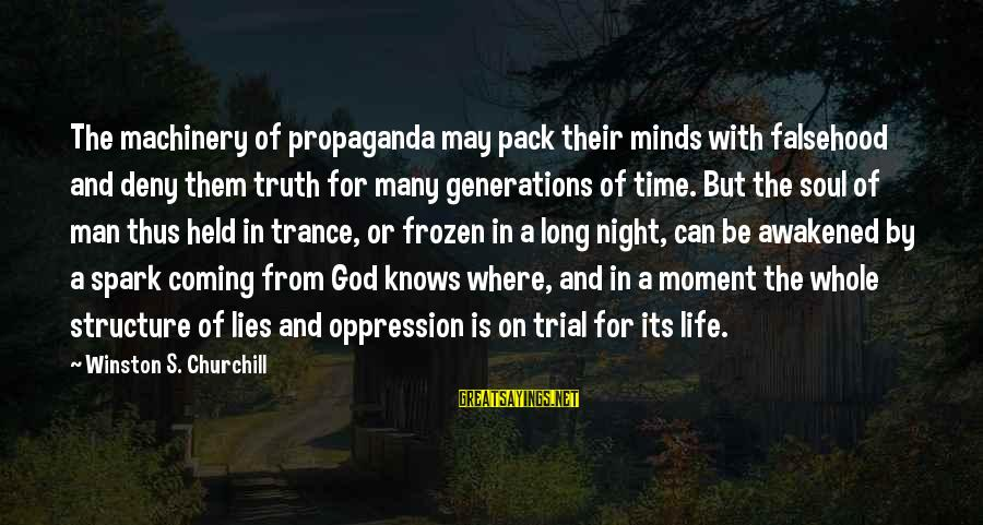 Lies Coming Out Sayings By Winston S. Churchill: The machinery of propaganda may pack their minds with falsehood and deny them truth for