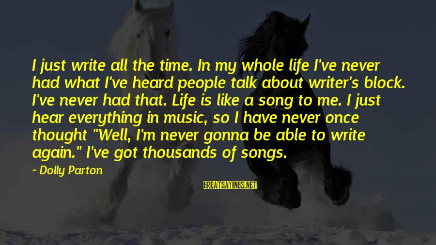 Life About Me Sayings By Dolly Parton: I just write all the time. In my whole life I've never had what I've