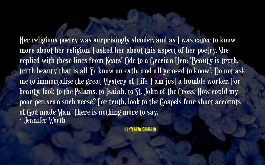 Life About Me Sayings By Jennifer Worth: Her religious poetry was surprisingly slender, and as I was eager to know more about