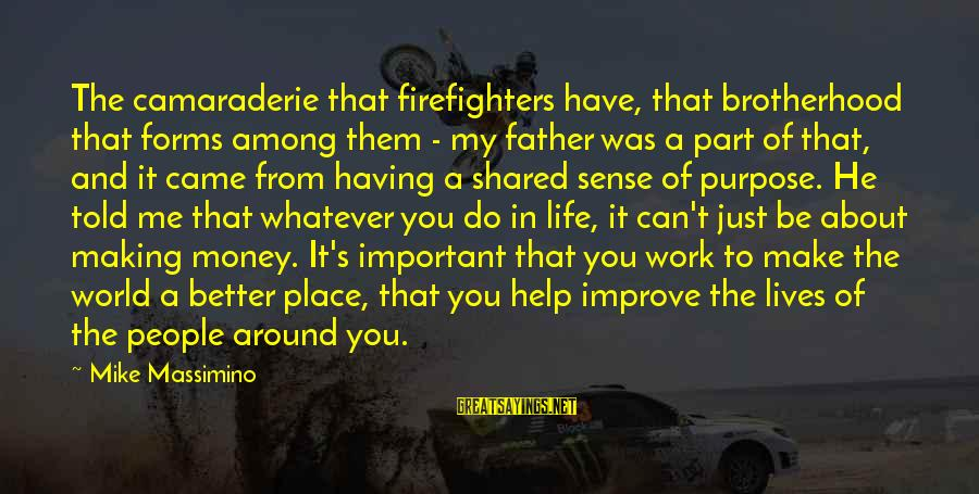 Life About Me Sayings By Mike Massimino: The camaraderie that firefighters have, that brotherhood that forms among them - my father was