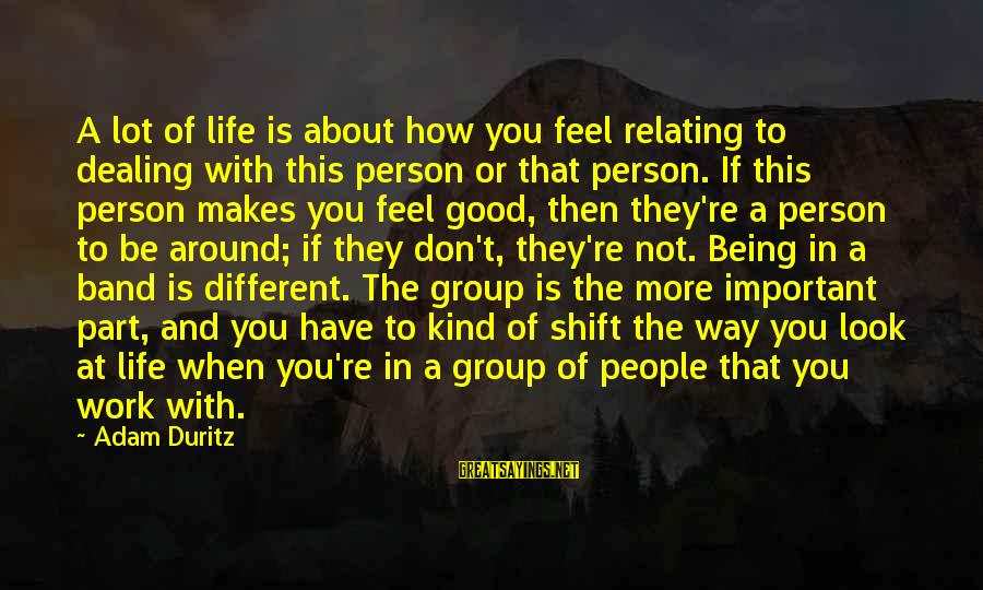 Life And Being A Good Person Sayings By Adam Duritz: A lot of life is about how you feel relating to dealing with this person