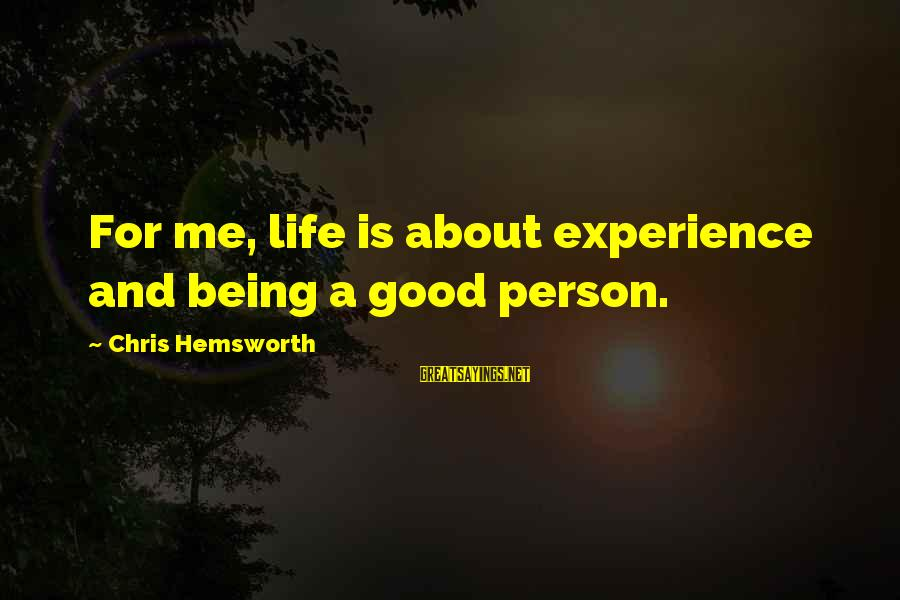 Life And Being A Good Person Sayings By Chris Hemsworth: For me, life is about experience and being a good person.