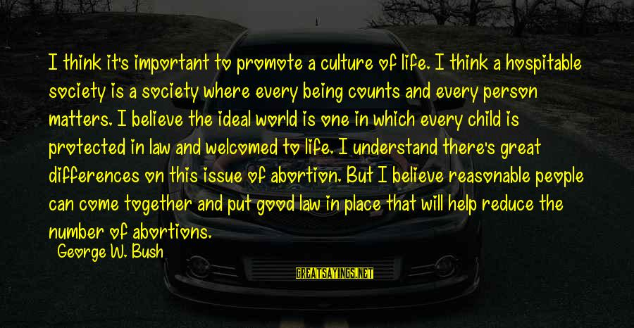 Life And Being A Good Person Sayings By George W. Bush: I think it's important to promote a culture of life. I think a hospitable society