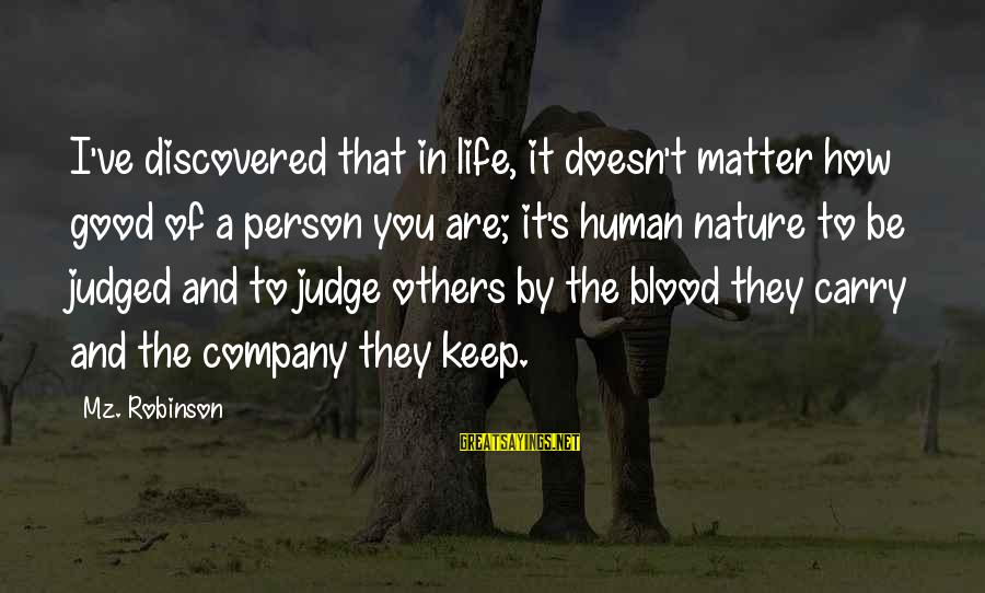 Life And Being A Good Person Sayings By Mz. Robinson: I've discovered that in life, it doesn't matter how good of a person you are;