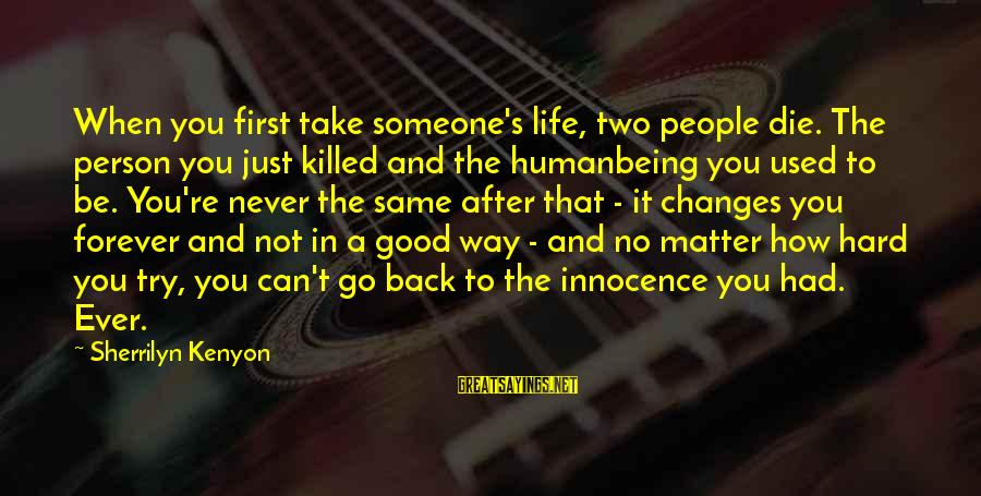 Life And Being A Good Person Sayings By Sherrilyn Kenyon: When you first take someone's life, two people die. The person you just killed and
