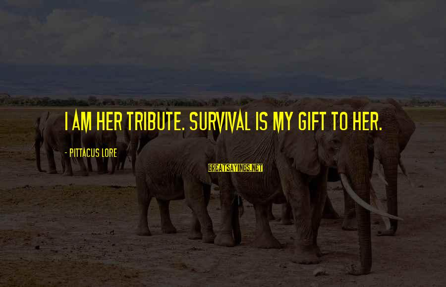 Life And Change Tumblr Sayings By Pittacus Lore: I am her tribute. Survival is my gift to her.