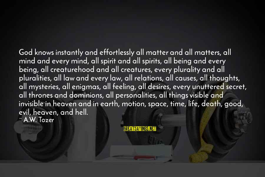 Life And Evil Sayings By A.W. Tozer: God knows instantly and effortlessly all matter and all matters, all mind and every mind,