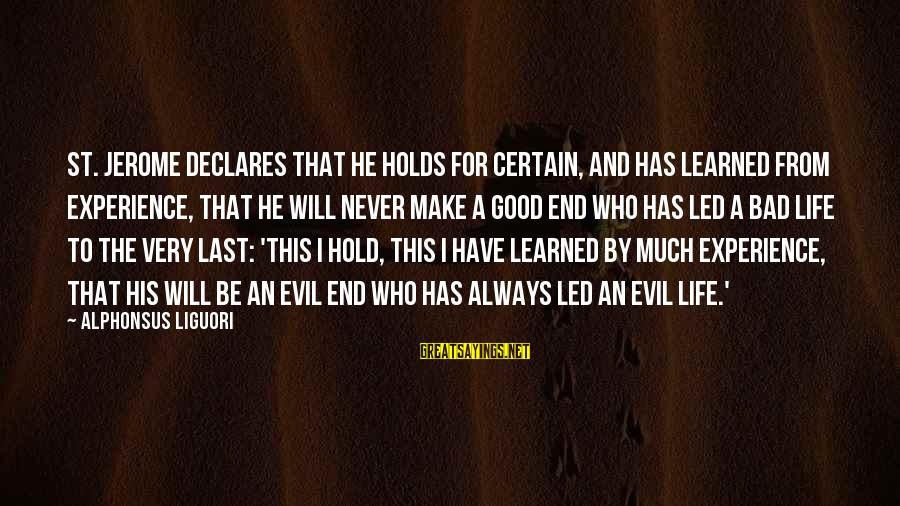 Life And Evil Sayings By Alphonsus Liguori: St. Jerome declares that he holds for certain, and has learned from experience, that he