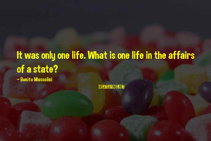Life And Evil Sayings By Benito Mussolini: It was only one life. What is one life in the affairs of a state?