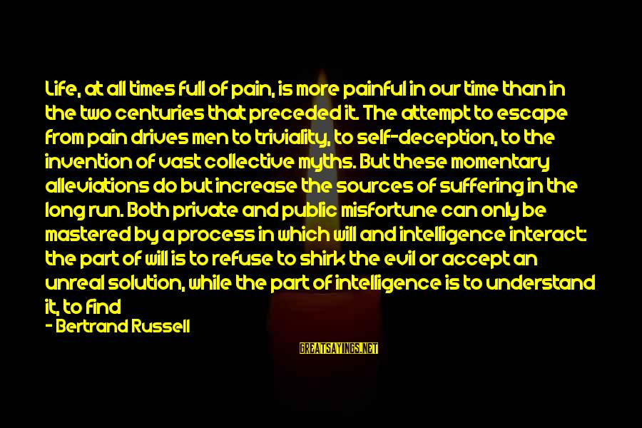 Life And Evil Sayings By Bertrand Russell: Life, at all times full of pain, is more painful in our time than in