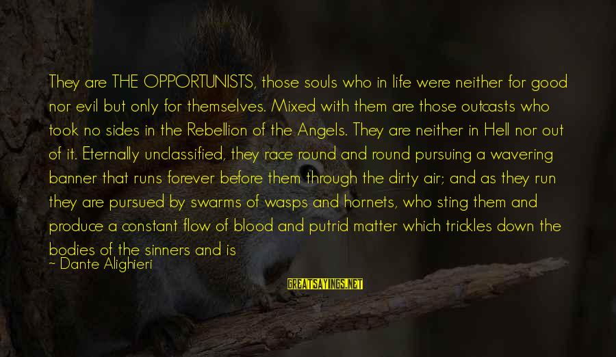 Life And Evil Sayings By Dante Alighieri: They are THE OPPORTUNISTS, those souls who in life were neither for good nor evil