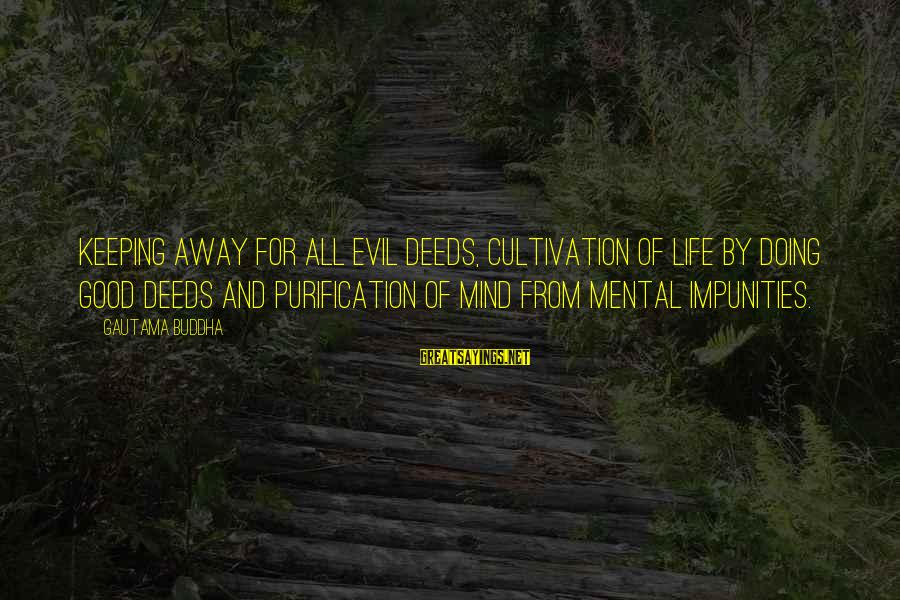 Life And Evil Sayings By Gautama Buddha: Keeping away for all evil deeds, cultivation of life by doing good deeds and purification