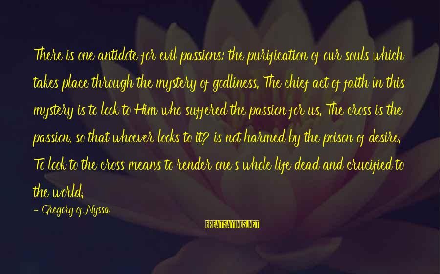 Life And Evil Sayings By Gregory Of Nyssa: There is one antidote for evil passions: the purification of our souls which takes place