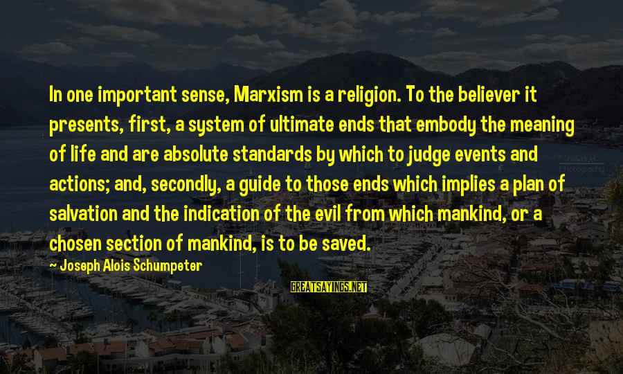 Life And Evil Sayings By Joseph Alois Schumpeter: In one important sense, Marxism is a religion. To the believer it presents, first, a