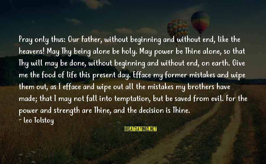 Life And Evil Sayings By Leo Tolstoy: Pray only thus: Our Father, without beginning and without end, like the heavens! May Thy