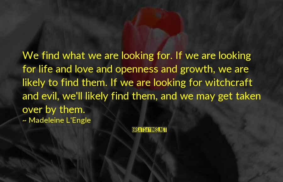 Life And Evil Sayings By Madeleine L'Engle: We find what we are looking for. If we are looking for life and love