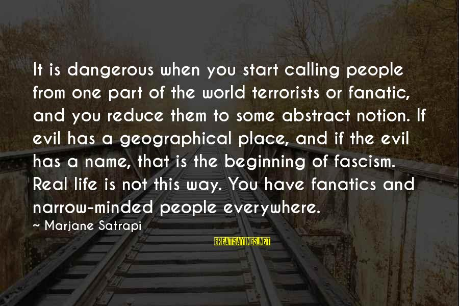 Life And Evil Sayings By Marjane Satrapi: It is dangerous when you start calling people from one part of the world terrorists