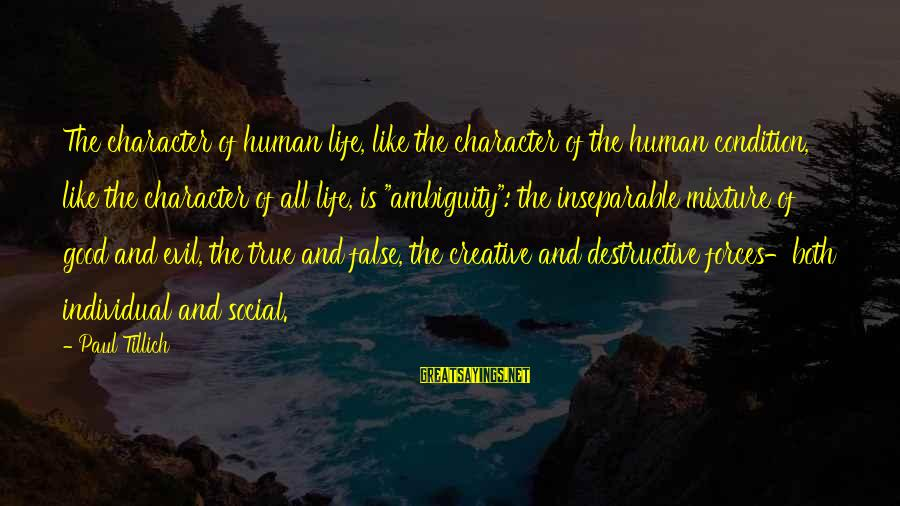 Life And Evil Sayings By Paul Tillich: The character of human life, like the character of the human condition, like the character